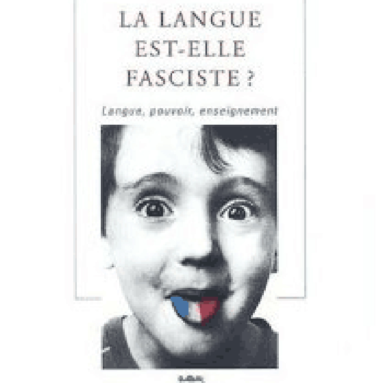 Image of publication cover from La langue est-elle fasciste? Langue, pouvoir, enseignement.