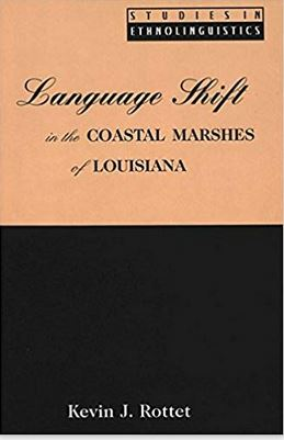 Language Shift in the Coastal Marshes of Louisiana. Studies in Ethnolinguistics
